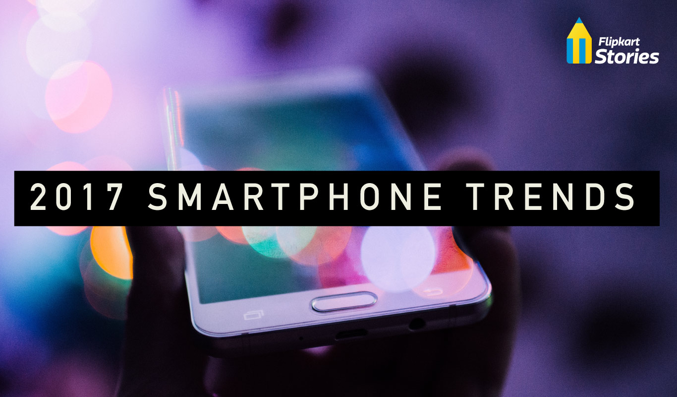 Flipkart 2017 Smartphone Trends – What India can look forward to this year