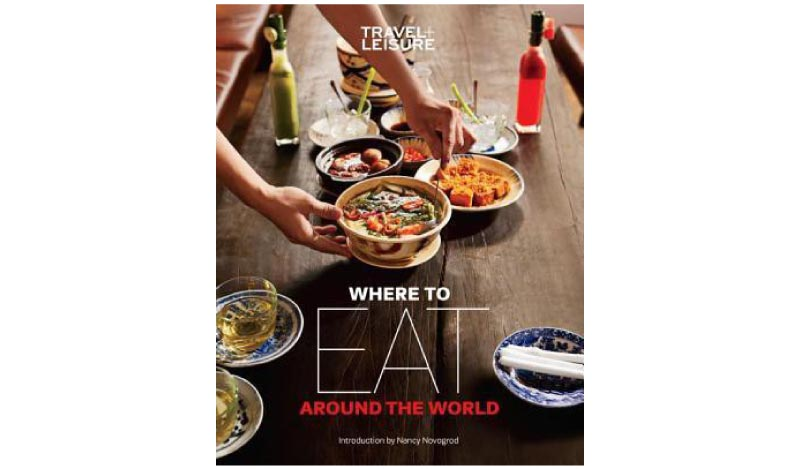 Travel + Leisure: Where to Eat Around the World