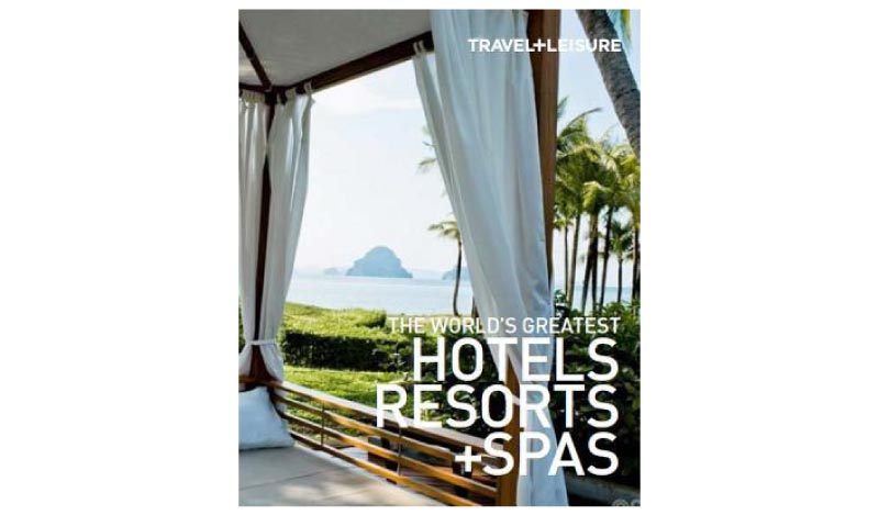 Travel + Leisure: The World's Greatest Hotels, Resorts, and Spas 2012