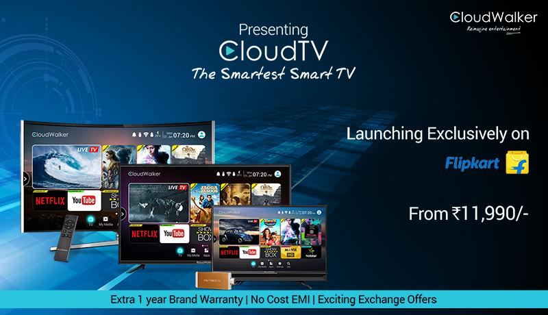 Flipkart Exclusive - CloudWalker Cloud TVs